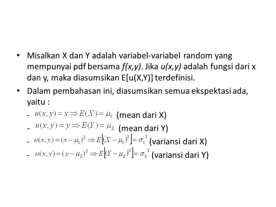 Misalkan X dan Y adalah variabel-variabel random yang mempunyai pdf bersama f(x,y). Jika u(x,y) adalah fungsi dari x dan y, maka diasumsikan E[u(X,Y)] terdefinisi.